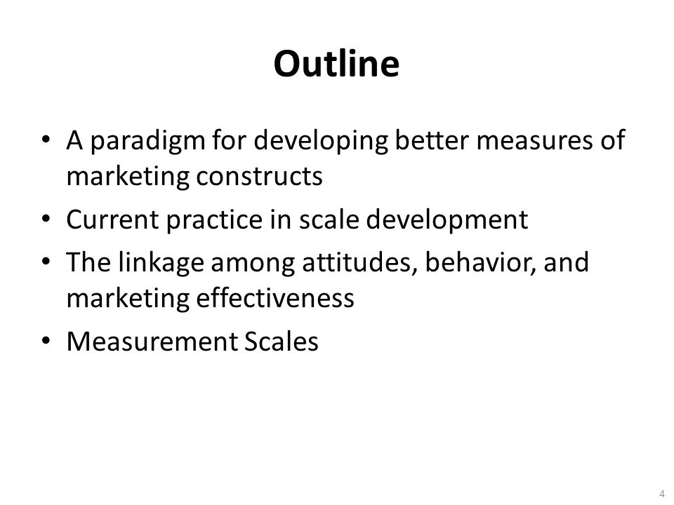 Outline A paradigm for developing better measures of marketing constructs Current practice in scale development The linkage among attitudes, behavior, and marketing effectiveness Measurement Scales 4