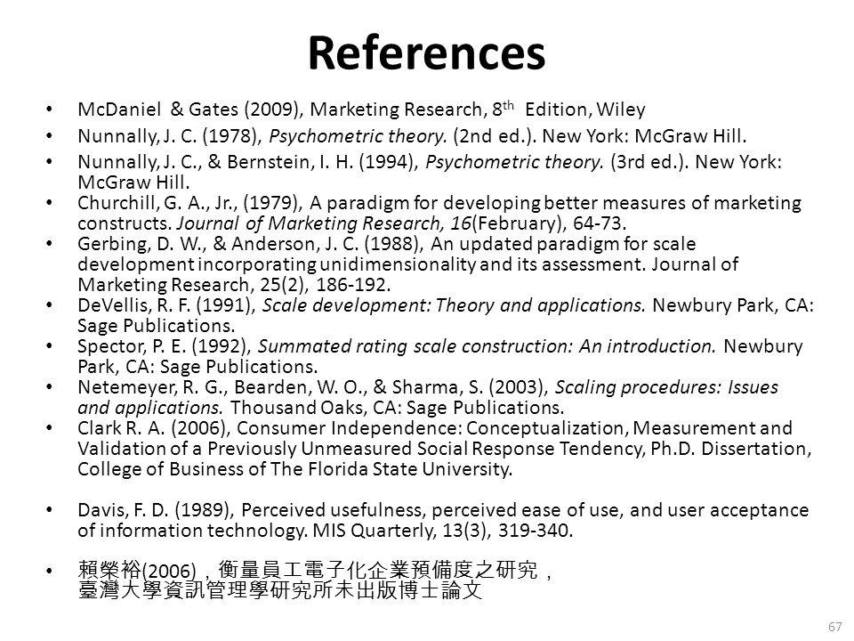 References McDaniel & Gates (2009), Marketing Research, 8 th Edition, Wiley Nunnally, J. C. (1978), Psychometric theory. (2nd ed.). New York: McGraw H