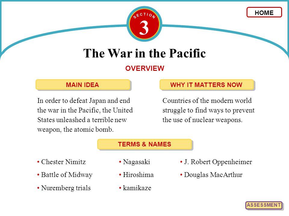 3 The War in the Pacific HOME TERMS & NAMES Chester Nimitz Battle of Midway Nuremberg trials J. Robert Oppenheimer Douglas MacArthur Nagasaki Hiroshim
