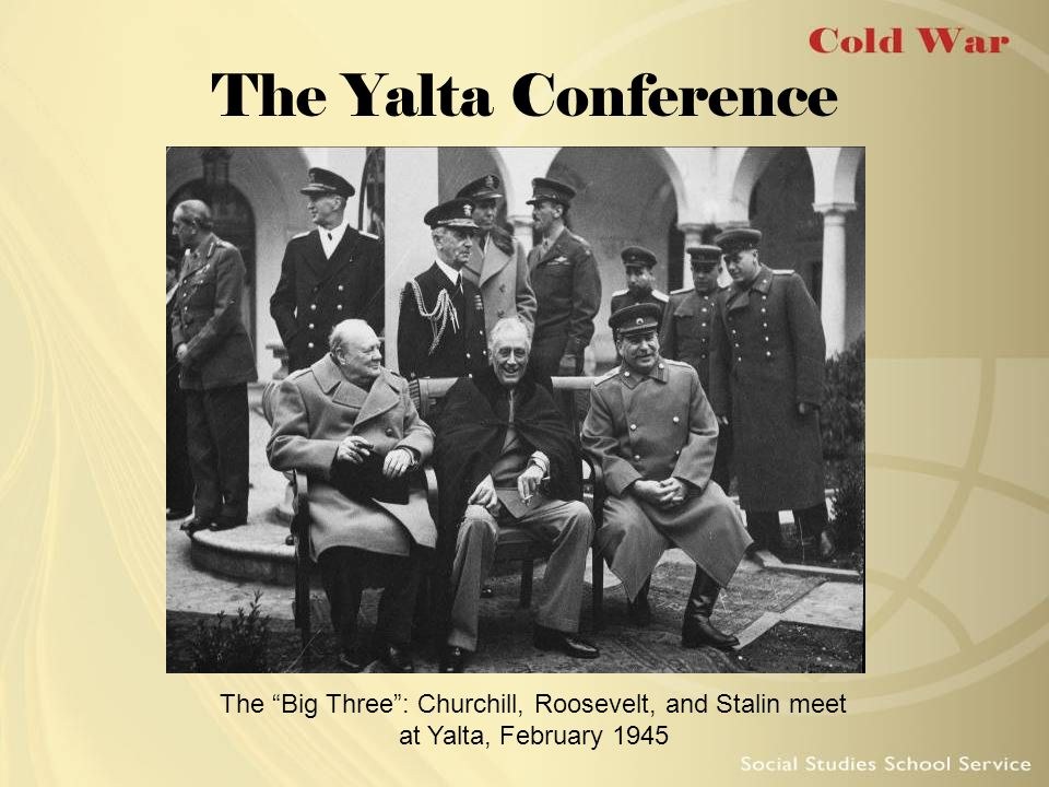 "The Yalta Conference The ""Big Three"": Churchill, Roosevelt, and Stalin meet at Yalta, February 1945"