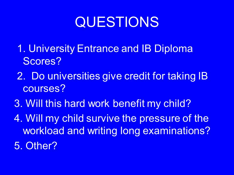 QUESTIONS 1. University Entrance and IB Diploma Scores.