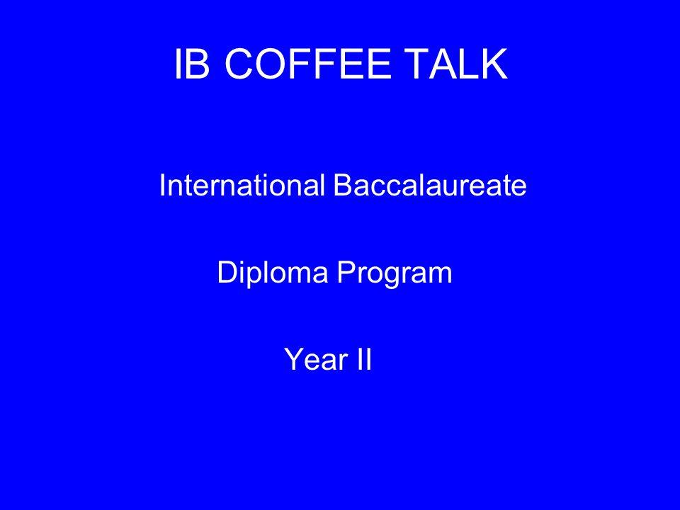IB COFFEE TALK International Baccalaureate Diploma Program Year II