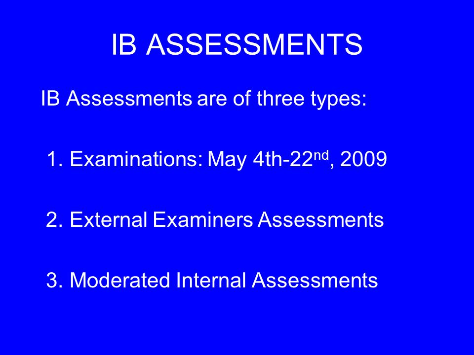 IB ASSESSMENTS IB Assessments are of three types: 1.