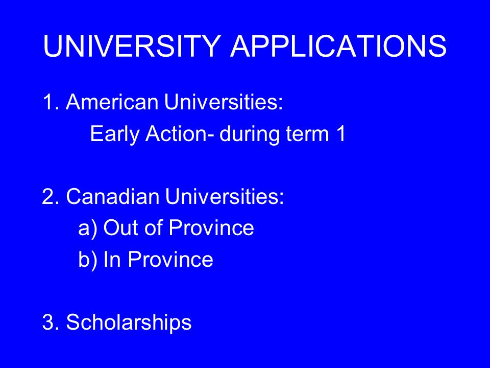 UNIVERSITY APPLICATIONS 1. American Universities: Early Action- during term 1 2.