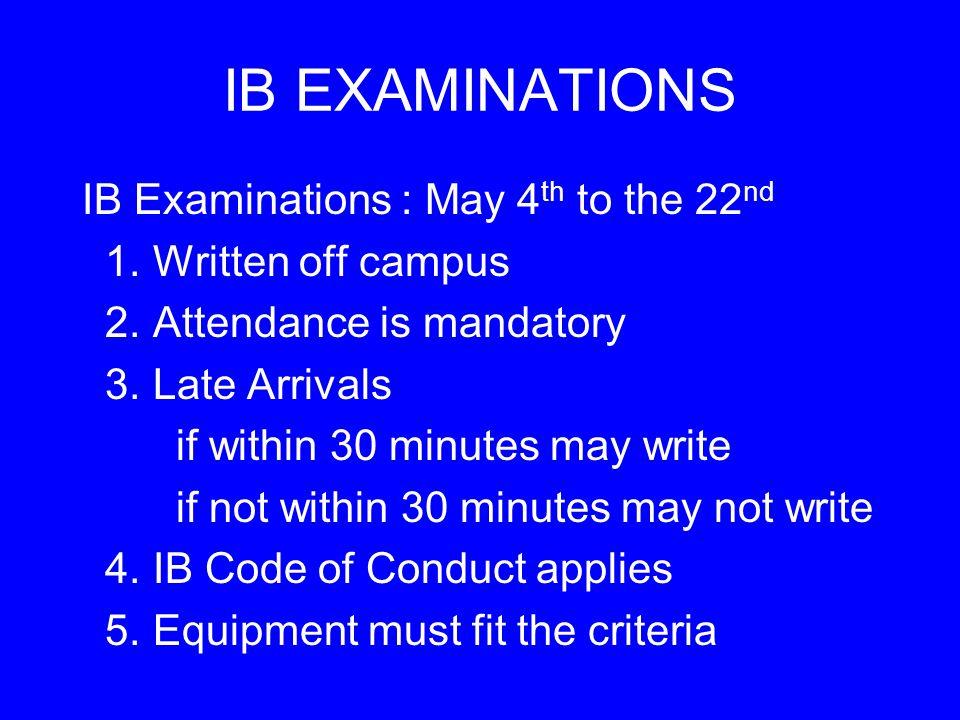 IB EXAMINATIONS IB Examinations : May 4 th to the 22 nd 1.