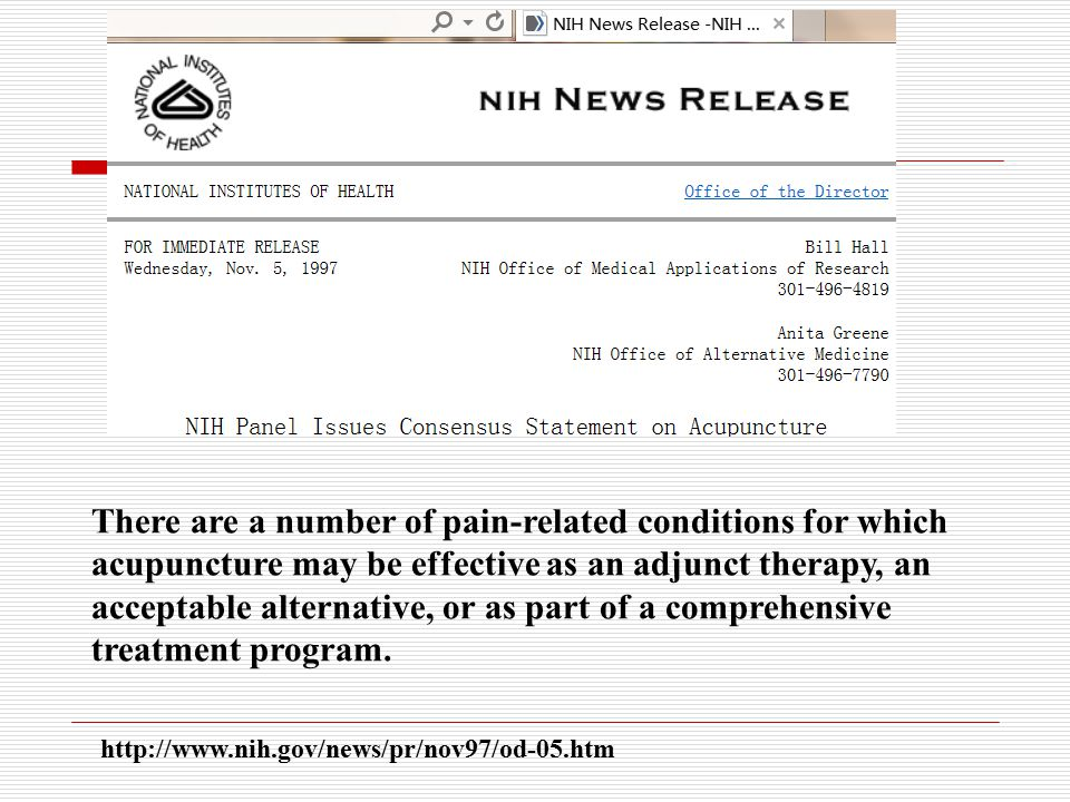 http://www.nih.gov/news/pr/nov97/od-05.htm There are a number of pain-related conditions for which acupuncture may be effective as an adjunct therapy, an acceptable alternative, or as part of a comprehensive treatment program.