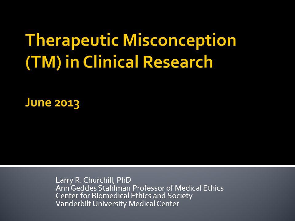 Larry R. Churchill, PhD Ann Geddes Stahlman Professor of Medical Ethics Center for Biomedical Ethics and Society Vanderbilt University Medical Center