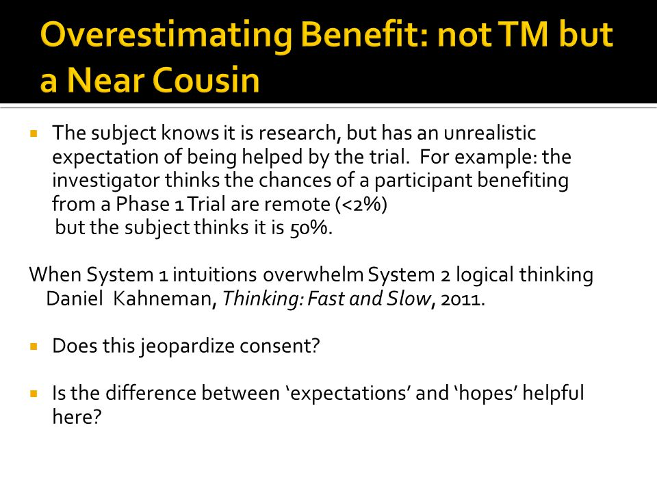  The subject knows it is research, but has an unrealistic expectation of being helped by the trial.