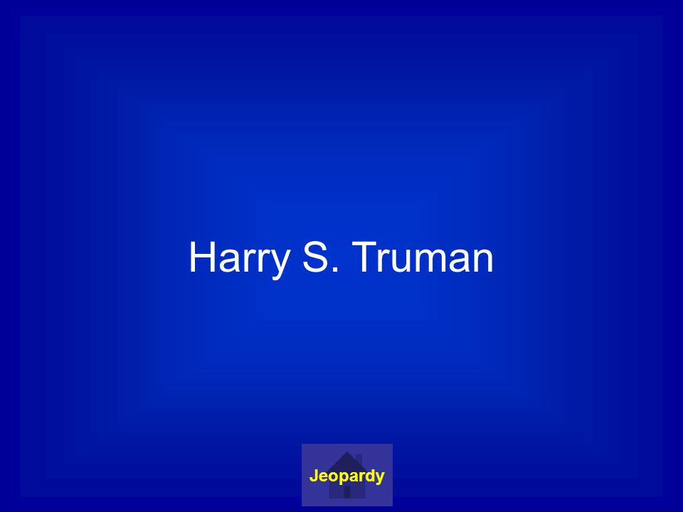 Harry S. Truman Jeopardy