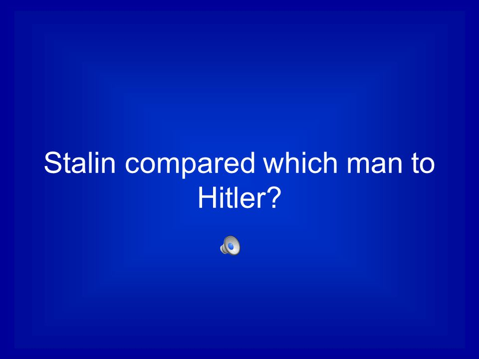 Stalin compared which man to Hitler