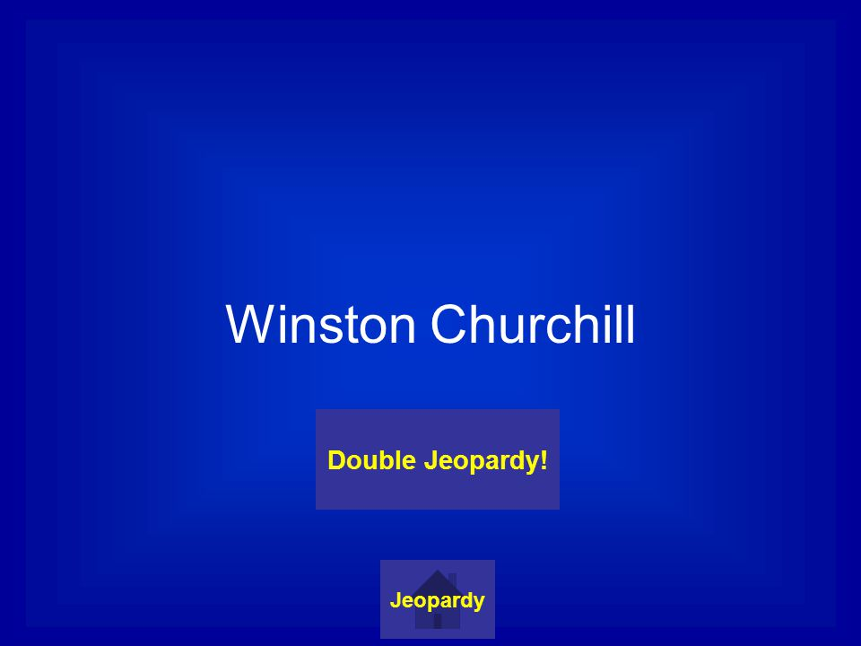 Winston Churchill Jeopardy Double Jeopardy!