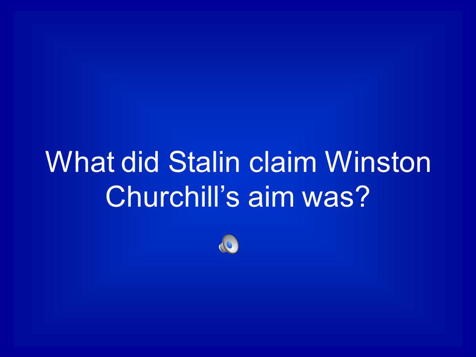 What did Stalin claim Winston Churchill's aim was