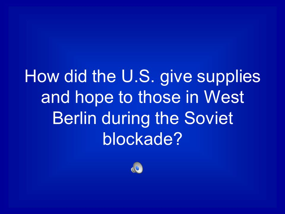 How did the U.S. give supplies and hope to those in West Berlin during the Soviet blockade