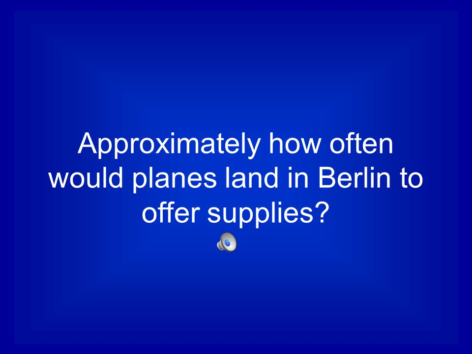 Approximately how often would planes land in Berlin to offer supplies