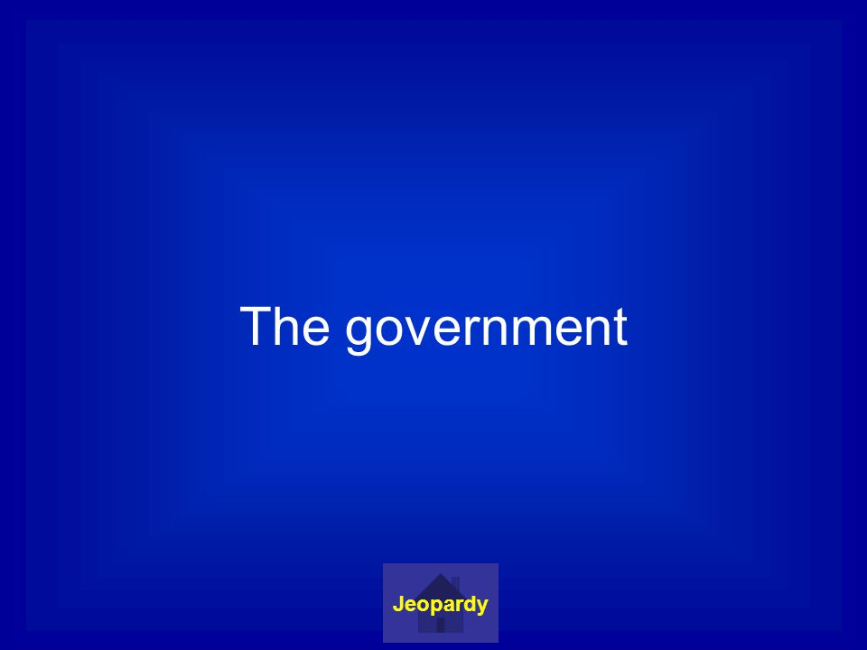 The government Jeopardy