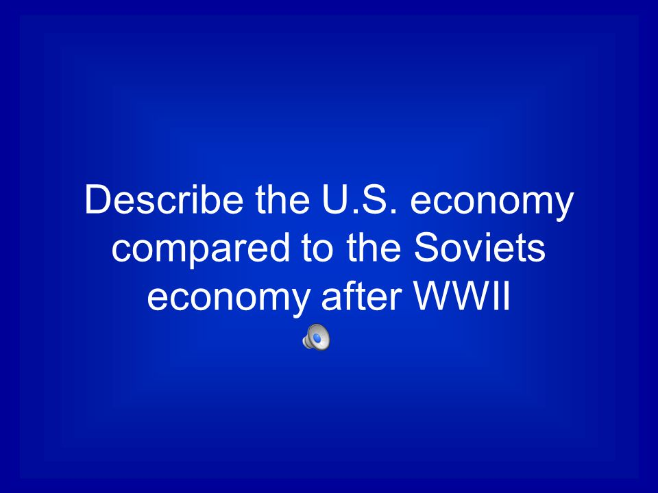 Describe the U.S. economy compared to the Soviets economy after WWII