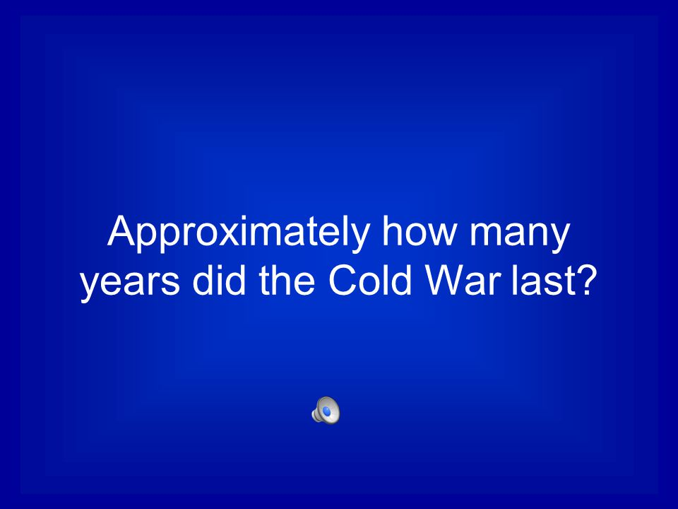 Approximately how many years did the Cold War last