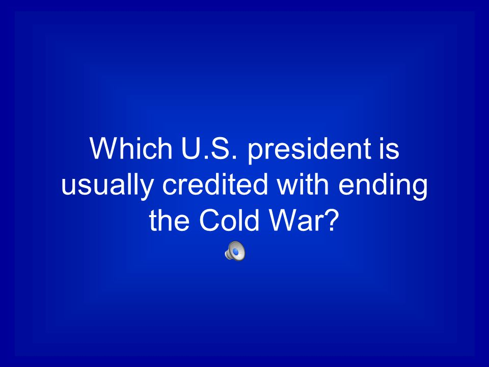 Which U.S. president is usually credited with ending the Cold War