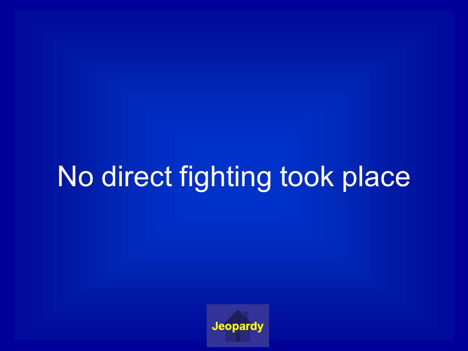 No direct fighting took place Jeopardy