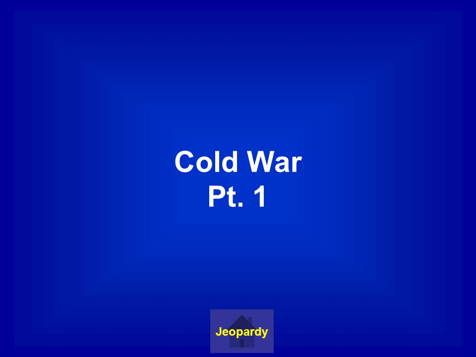 Cold War Pt. 1 Jeopardy