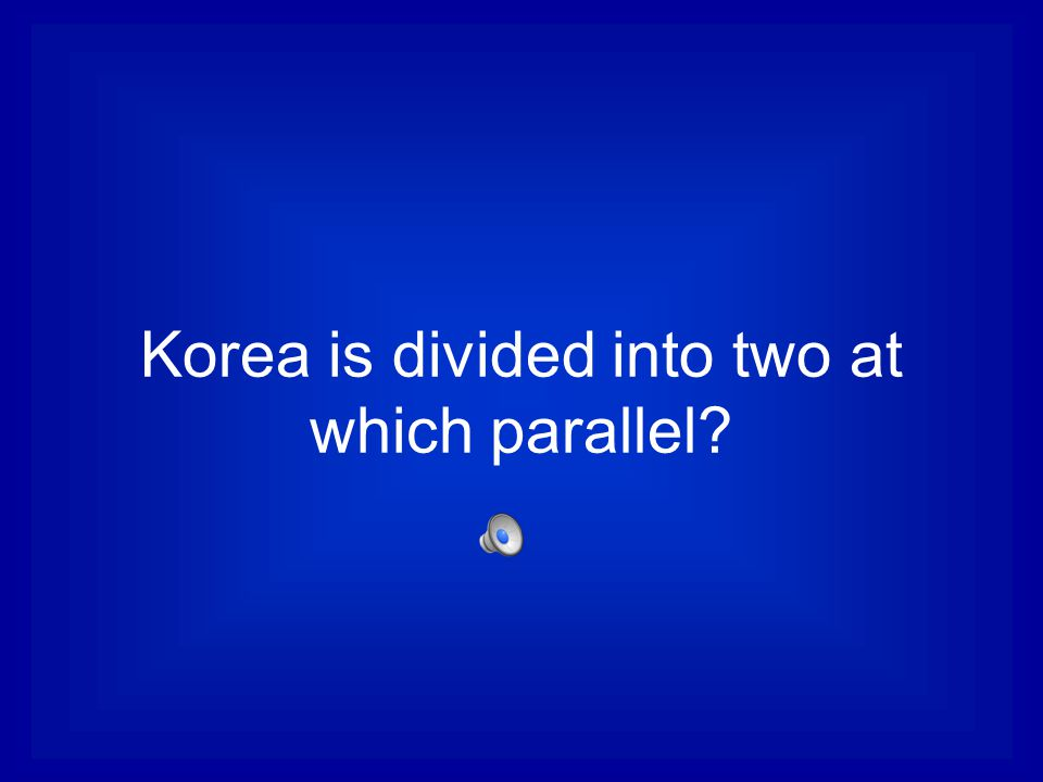 Korea is divided into two at which parallel