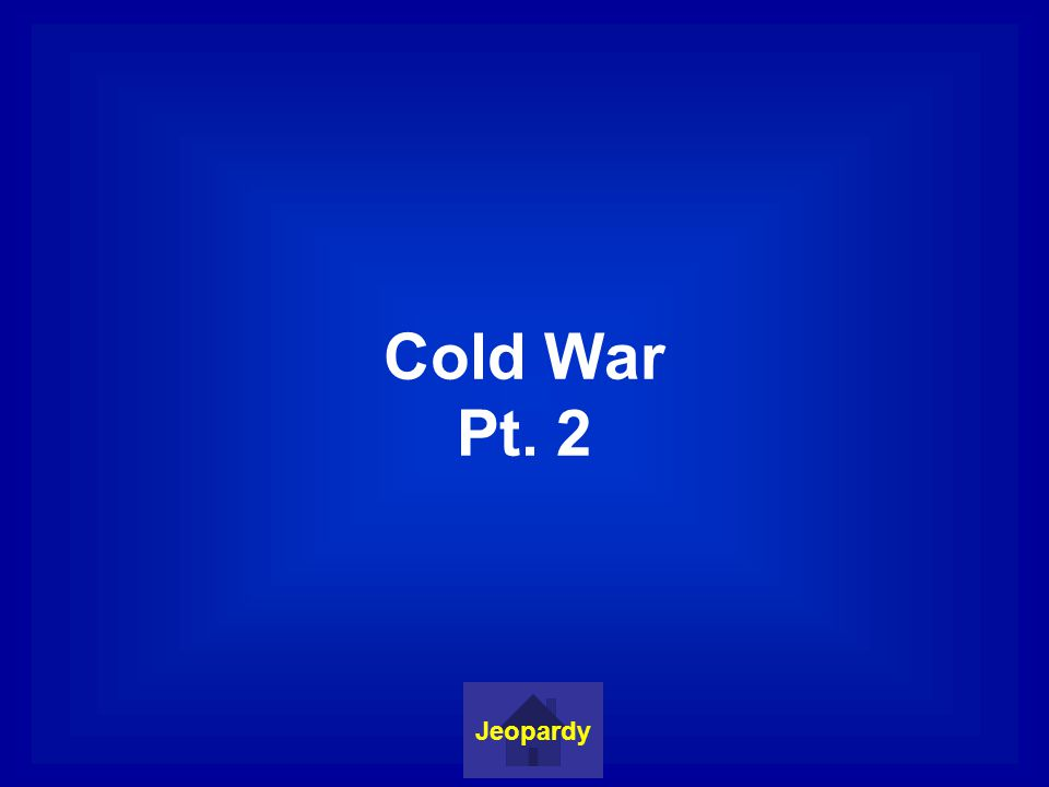 Cold War Pt. 2 Jeopardy