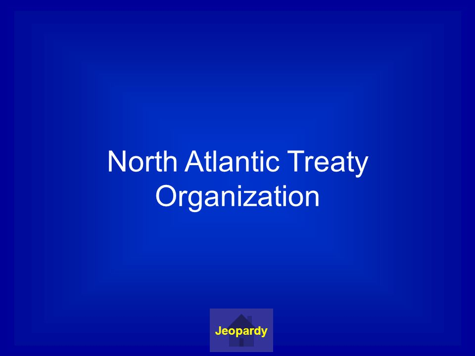 North Atlantic Treaty Organization Jeopardy
