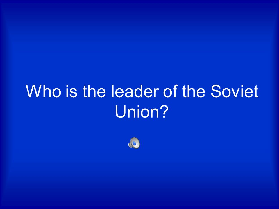 Who is the leader of the Soviet Union