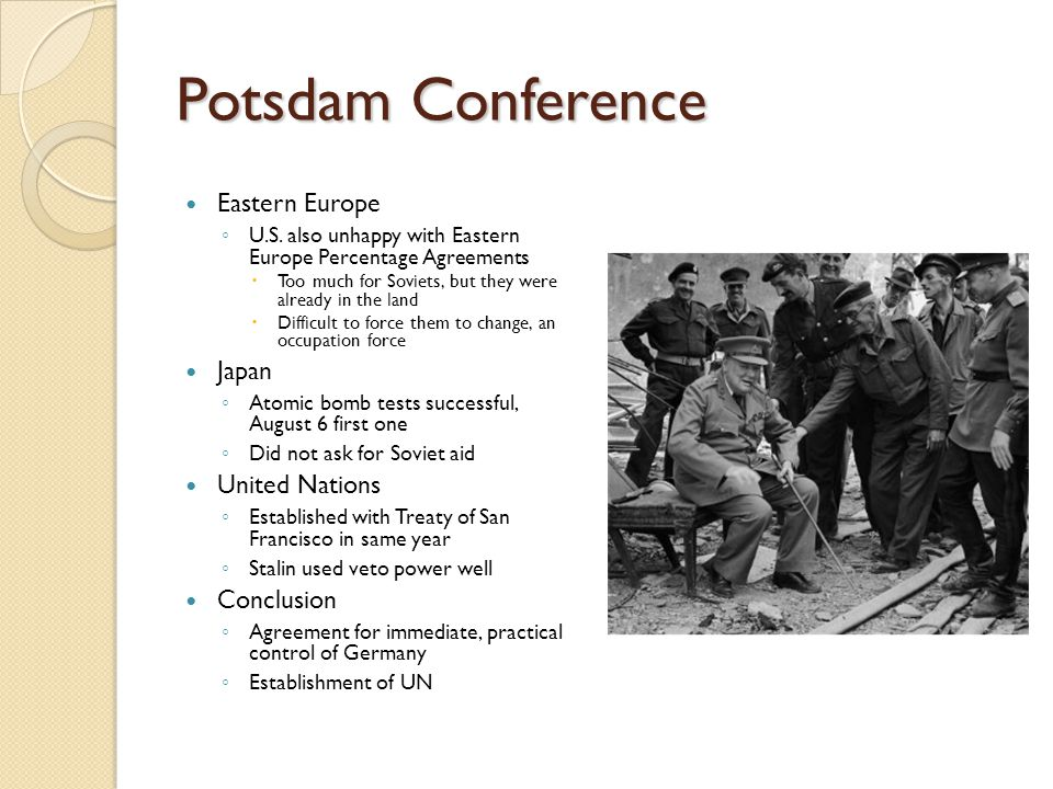 Potsdam Conference Eastern Europe ◦ U.S. also unhappy with Eastern Europe Percentage Agreements  Too much for Soviets, but they were already in the l