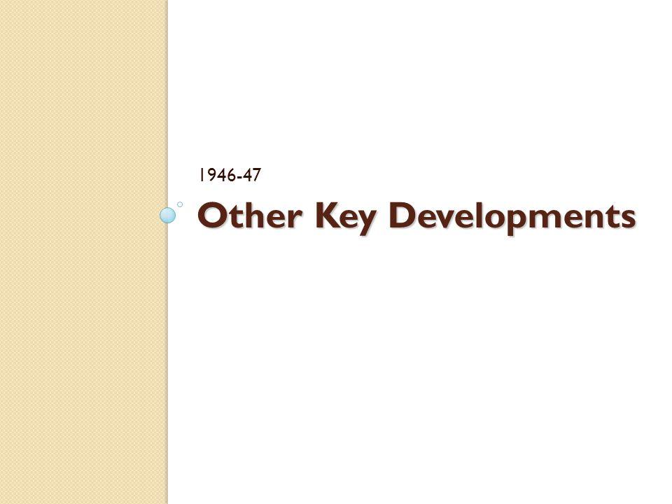 Other Key Developments 1946-47