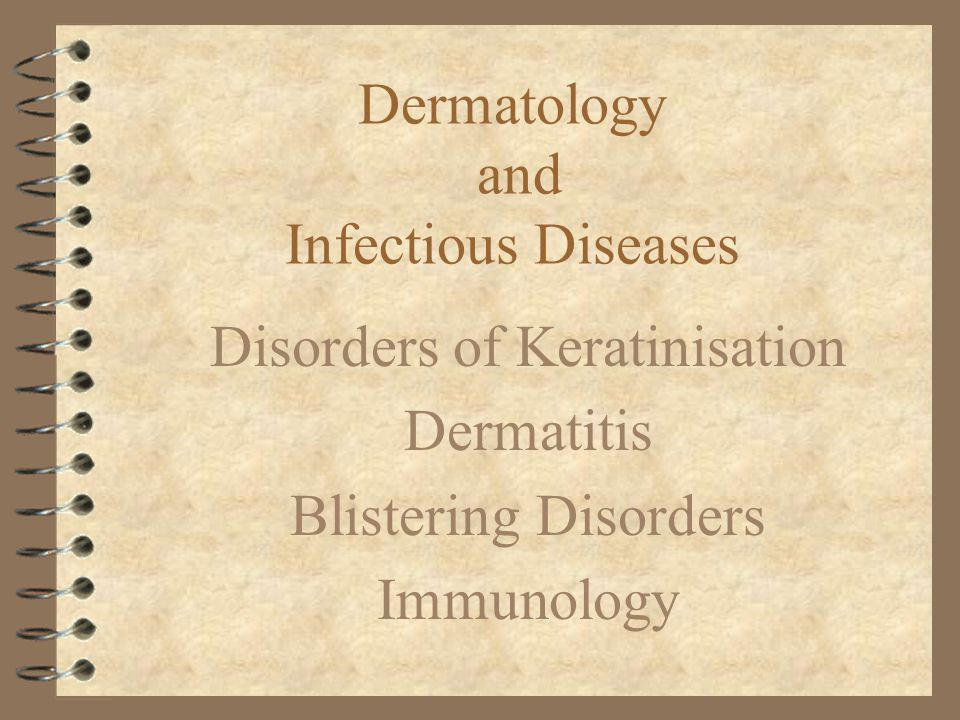 Dermatology and Infectious Diseases Disorders of Keratinisation Dermatitis Blistering Disorders Immunology