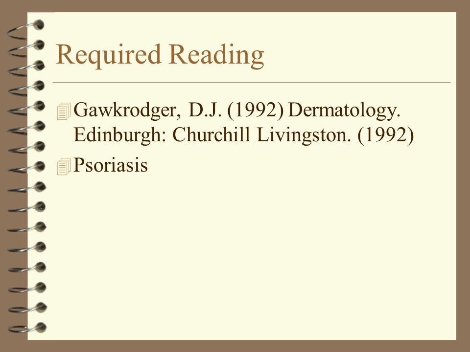 Required Reading 4 Gawkrodger, D.J.(1992) Dermatology.