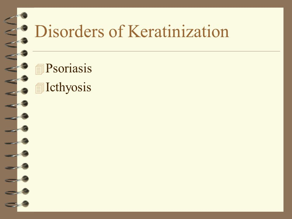 Disorders of Keratinization 4 Psoriasis 4 Icthyosis