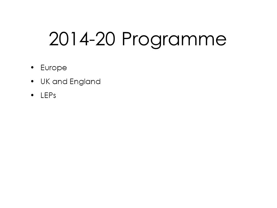 2014-20 Programme Europe UK and England LEPs Europe UK and England LEPs