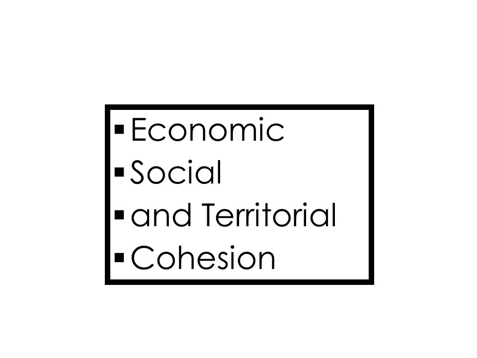  Economic  Social  and Territorial  Cohesion  Economic  Social  and Territorial  Cohesion