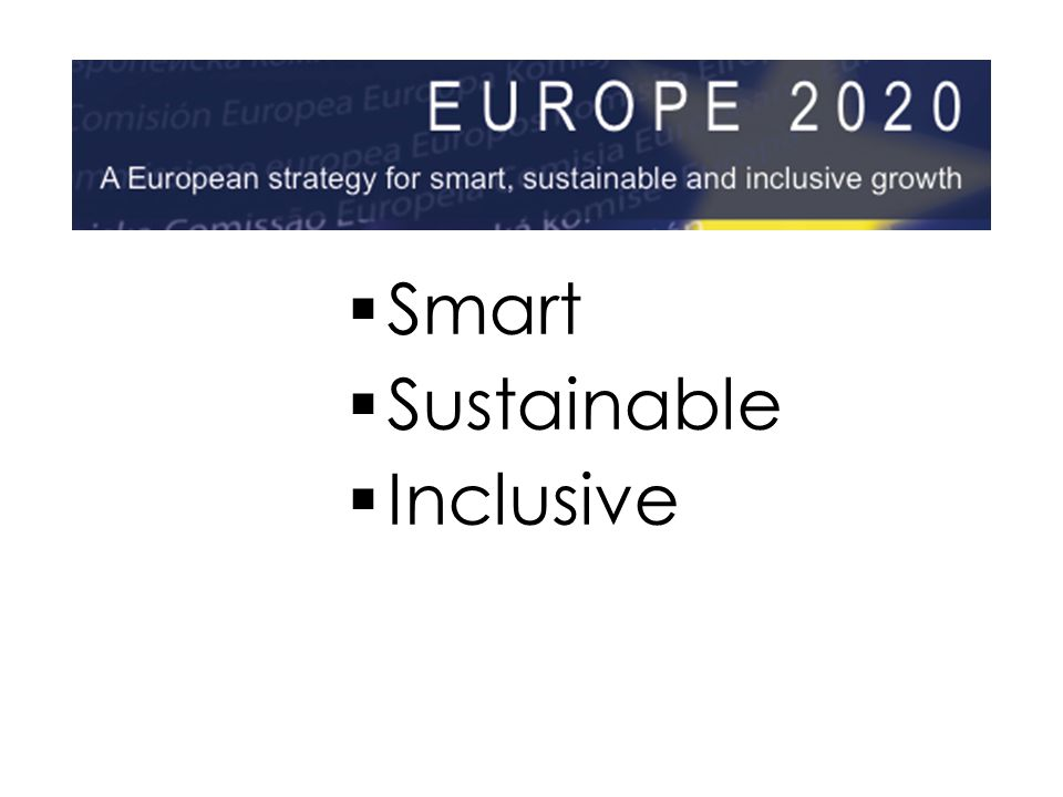 Europe 2020  Smart  Sustainable  Inclusive  Smart  Sustainable  Inclusive