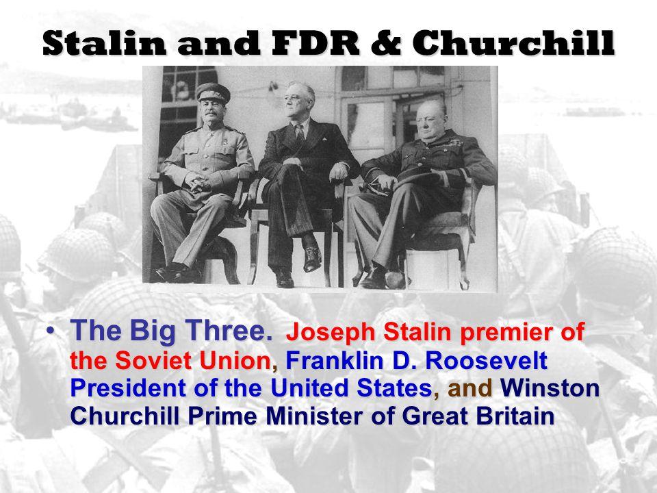 Stalin and FDR & Churchill The Big Three.Joseph Stalin premier of the Soviet Union, Franklin D.
