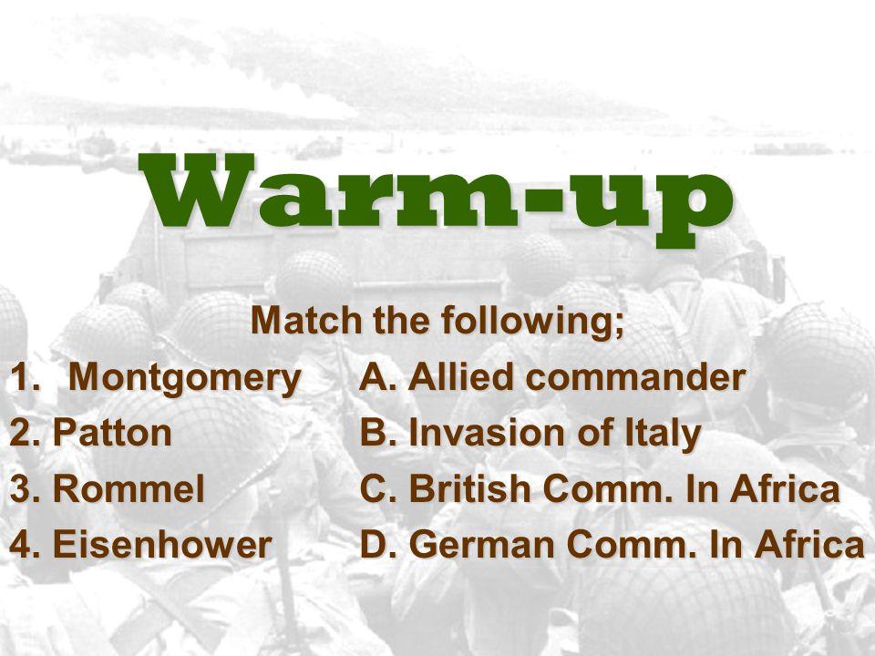 Warm-up Match the following; 1.MontgomeryA.Allied commander 2.