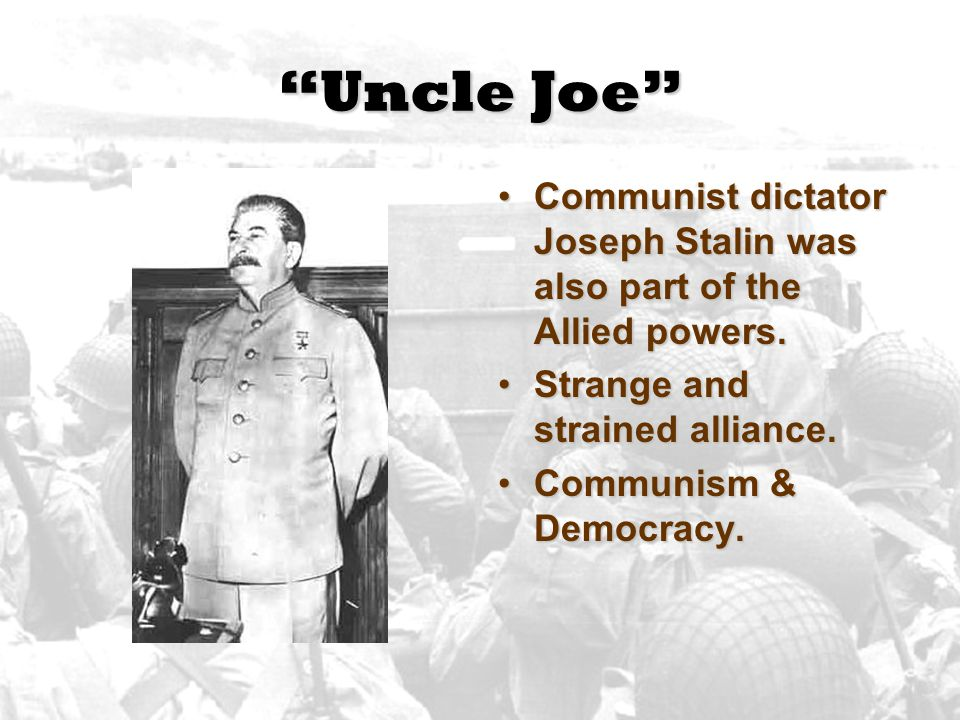 """Uncle Joe"" Communist dictator Joseph Stalin was also part of the Allied powers. Strange and strained alliance. Communism & Democracy."