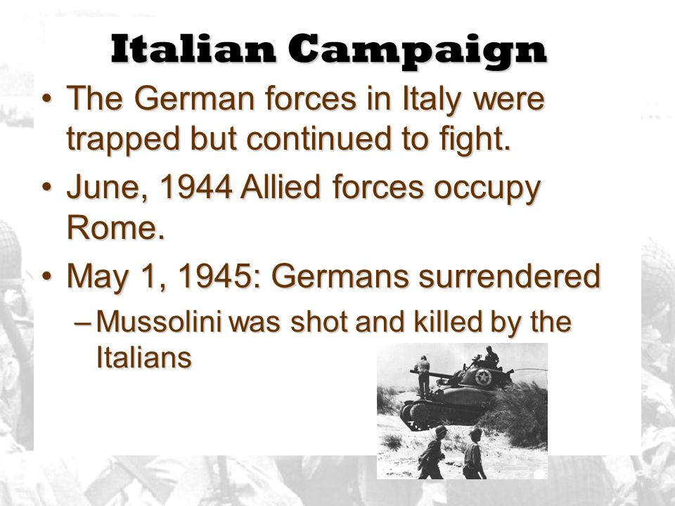Italian Campaign The German forces in Italy were trapped but continued to fight.The German forces in Italy were trapped but continued to fight.