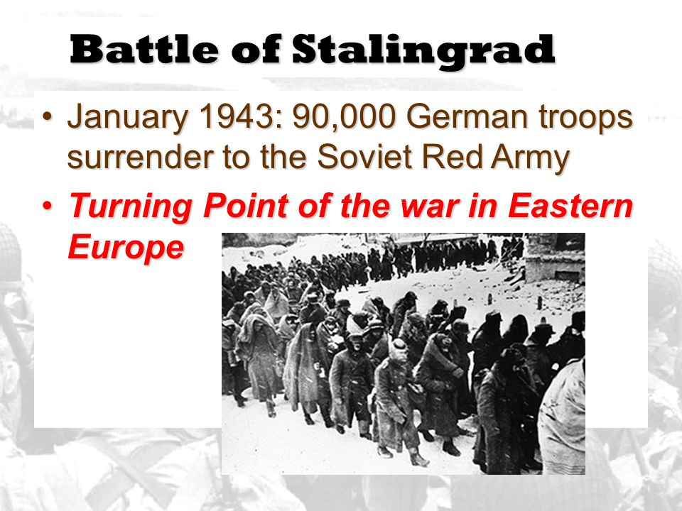 Battle of Stalingrad January 1943: 90,000 German troops surrender to the Soviet Red ArmyJanuary 1943: 90,000 German troops surrender to the Soviet Red Army Turning Point of the war in Eastern EuropeTurning Point of the war in Eastern Europe