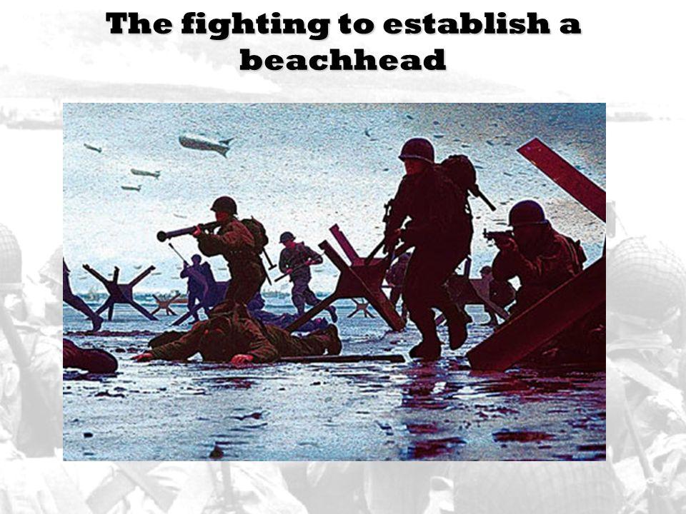 The fighting to establish a beachhead The fighting to establish a beachhead