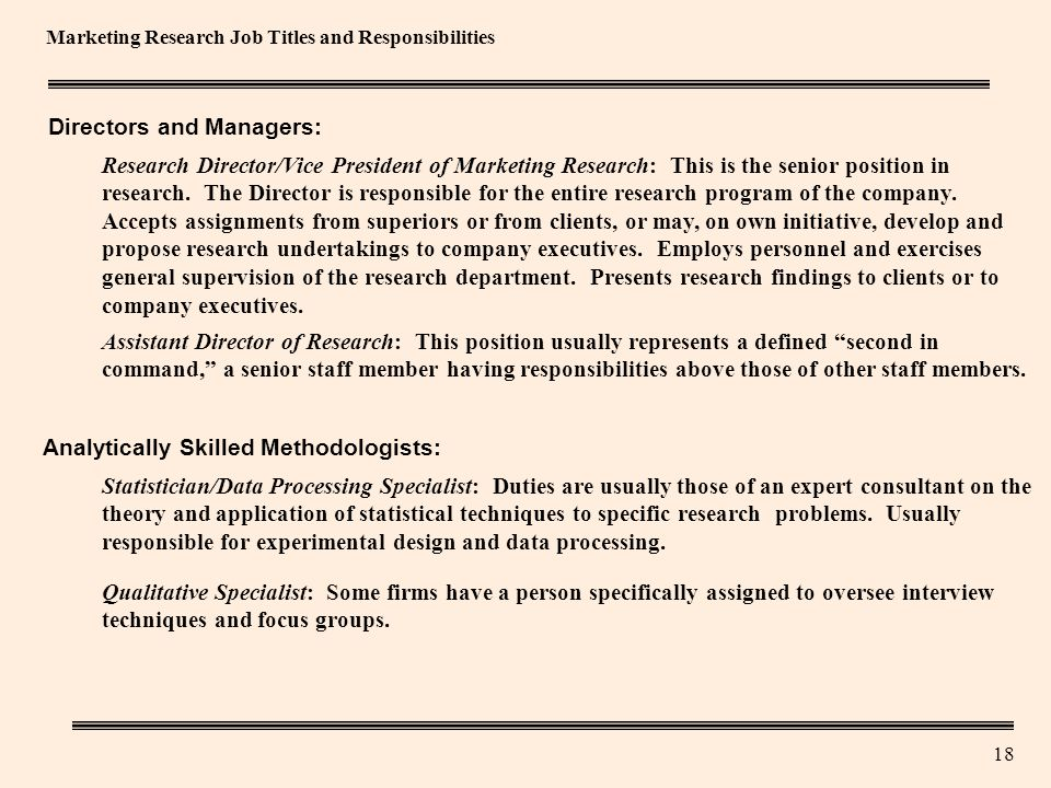 18 Marketing Research Job Titles and Responsibilities Research Director/Vice President of Marketing Research: This is the senior position in research.