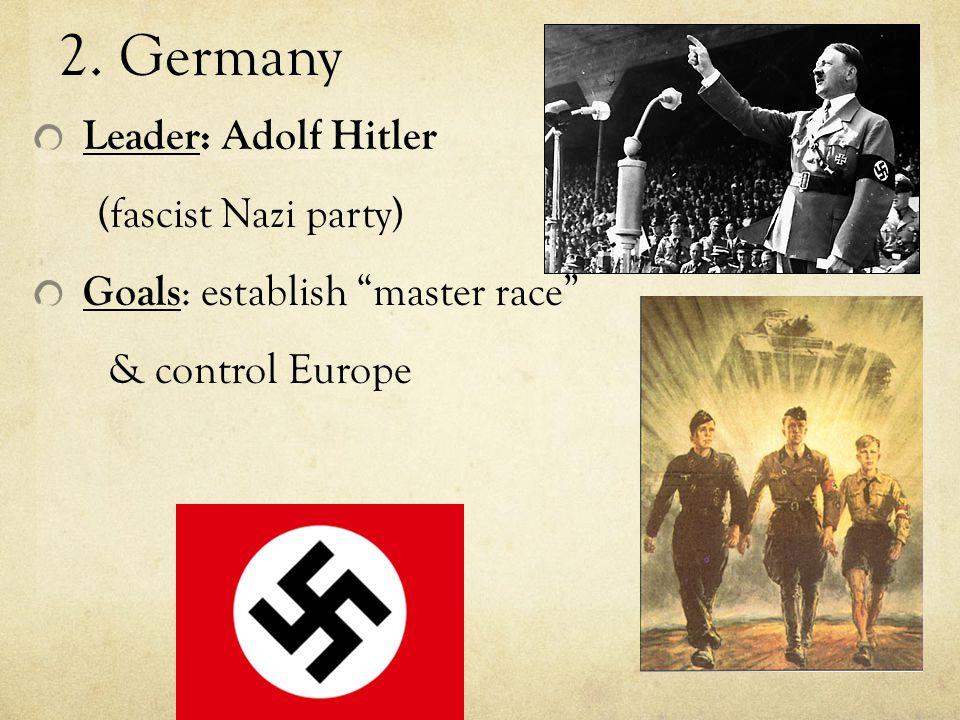 1. Italy leader : Benito Mussolini (dictator, fascist gov't) goal : dominate Mediterranean