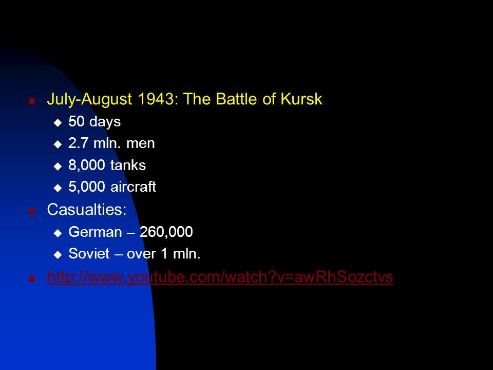 July-August 1943: The Battle of Kursk  50 days  2.7 mln. men  8,000 tanks  5,000 aircraft Casualties:  German – 260,000  Soviet – over 1 mln. ht
