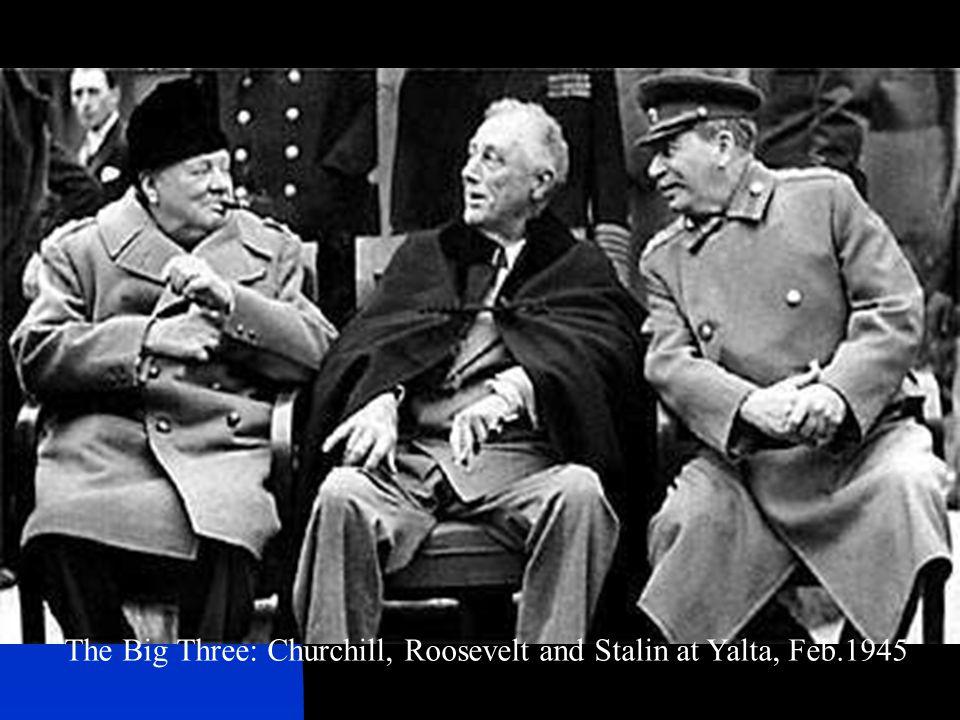 The Big Three: Churchill, Roosevelt and Stalin at Yalta, Feb.1945