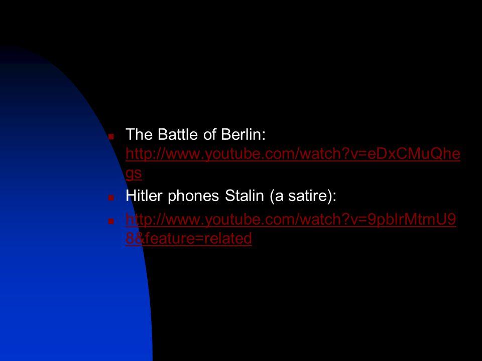 The Battle of Berlin: http://www.youtube.com/watch?v=eDxCMuQhe gs http://www.youtube.com/watch?v=eDxCMuQhe gs Hitler phones Stalin (a satire): http://