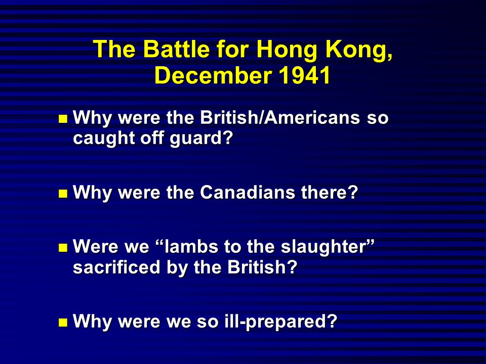 Hong Kong n Were the Canadians somehow responsible for the failure to hold Hong Kong?