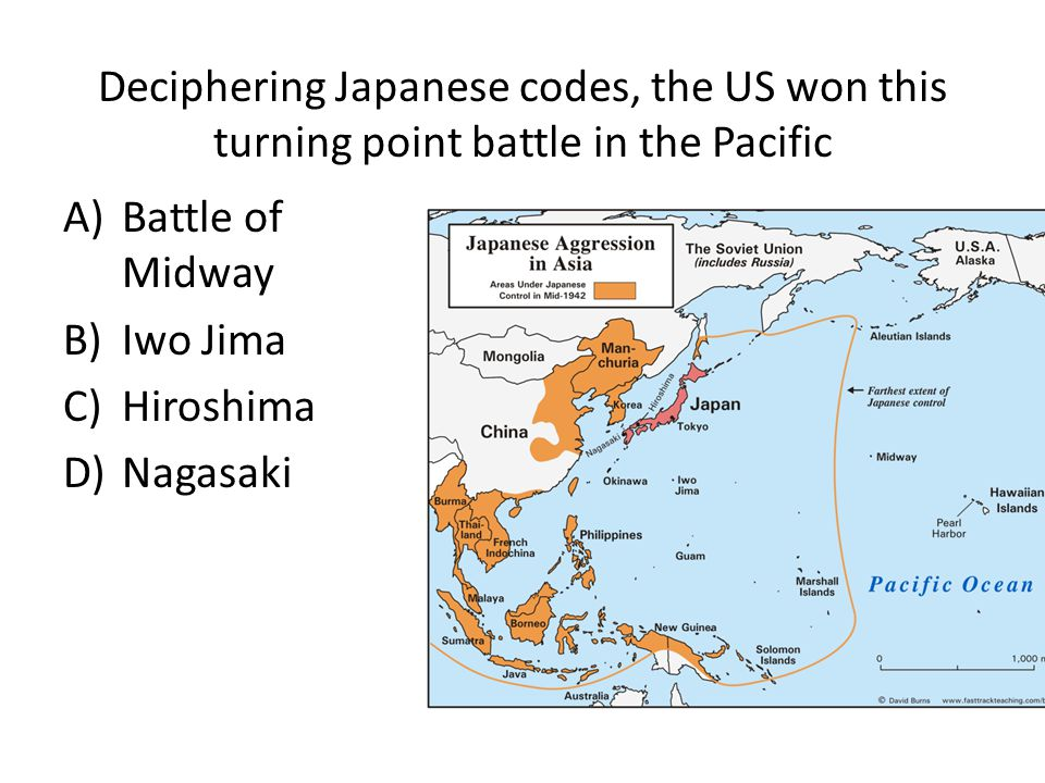 Deciphering Japanese codes, the US won this turning point battle in the Pacific A)Battle of Midway B)Iwo Jima C)Hiroshima D)Nagasaki