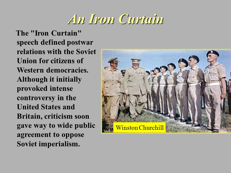 "4. The Iron Curtain Winston Churchill –Speech at Westminster College in Fulton, Missouri on March 5, 1946. ""An iron curtain has descended across the C"